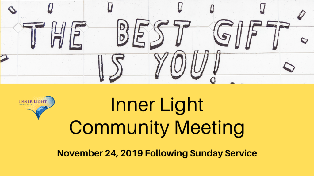 The best gift is you! Inner Light Community Meeting, November 24, 2019, Following Sunday service.
